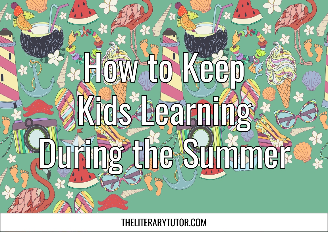 How to Keep Kids Learning During the Summer